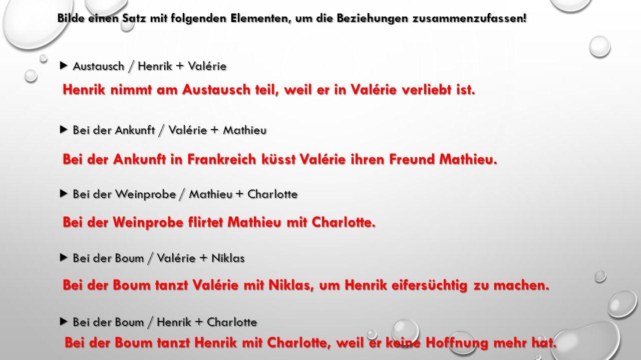 Bilde einen Satz mit folgenden Elementen, um die Beziehungen zusammenzufassen!  Austausch / Henrik + Valérie  Bei der Ankunft / Valérie + Mathieu 