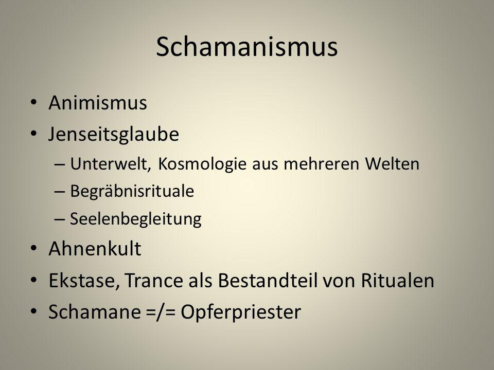 Schamanismus Animismus Jenseitsglaube – Unterwelt, Kosmologie aus mehreren Welten – Begräbnisrituale – Seelenbegleitung Ahnenkult Ekstase, Trance als