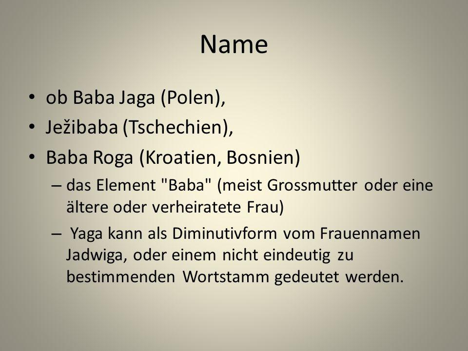 Name ob Baba Jaga (Polen), Ježibaba (Tschechien), Baba Roga (Kroatien, Bosnien) – das Element