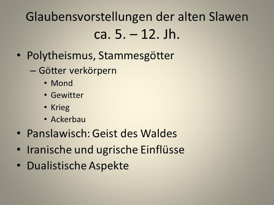Glaubensvorstellungen der alten Slawen ca. 5. – 12. Jh. Polytheismus, Stammesgötter – Götter verkörpern Mond Gewitter Krieg Ackerbau Panslawisch: Geis