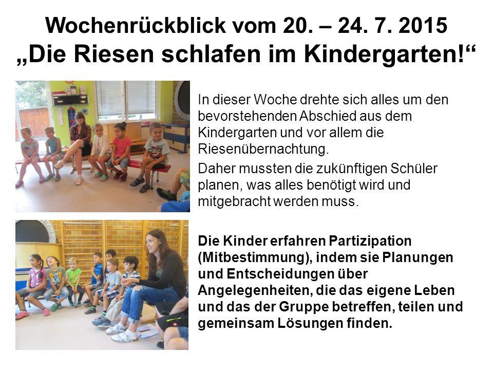 """Wochenrückblick vom 20. – 24. 7. 2015 """"Die Riesen schlafen im Kindergarten!"""" In dieser Woche drehte sich alles um den bevorstehenden Abschied aus dem"""