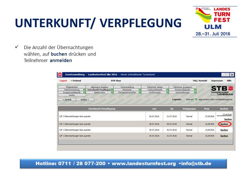 UNTERKUNFT/ VERPFLEGUNG Die Anzahl der Übernachtungen wählen, auf buchen drücken und Teilnehmer anmelden