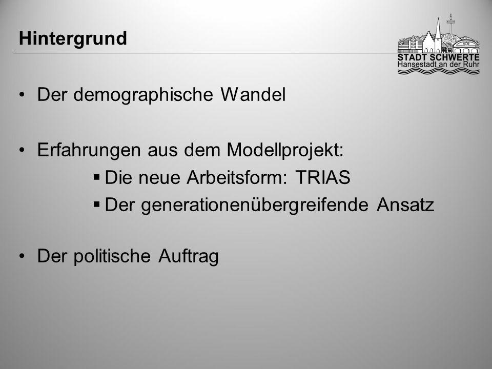 Hintergrund Der demographische Wandel Erfahrungen aus dem Modellprojekt:  Die neue Arbeitsform: TRIAS  Der generationenübergreifende Ansatz Der politische Auftrag