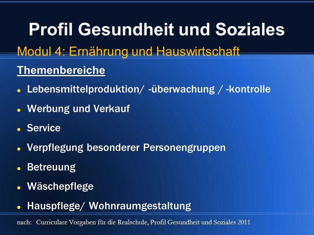 Profil Gesundheit und Soziales Modul 4: Ernährung und Hauswirtschaft Themenbereiche Lebensmittelproduktion/ -überwachung / -kontrolle Werbung und Verk