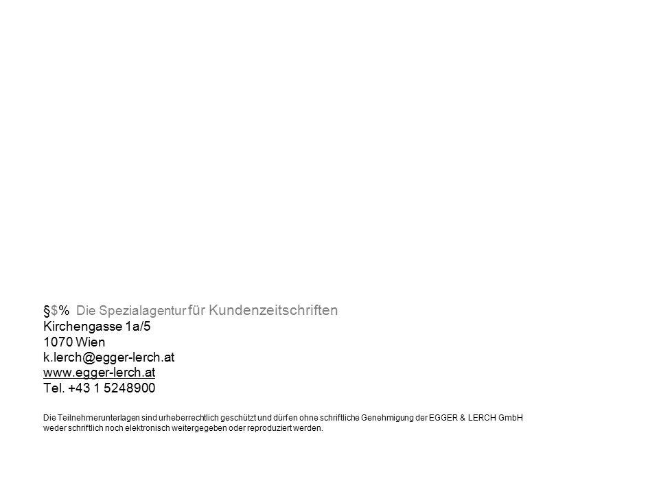 ‰$% Die Spezialagentur für Kundenzeitschriften §$% Die Spezialagentur für Kundenzeitschriften Kirchengasse 1a/5 1070 Wien k.lerch@egger-lerch.at www.egger-lerch.at Tel.