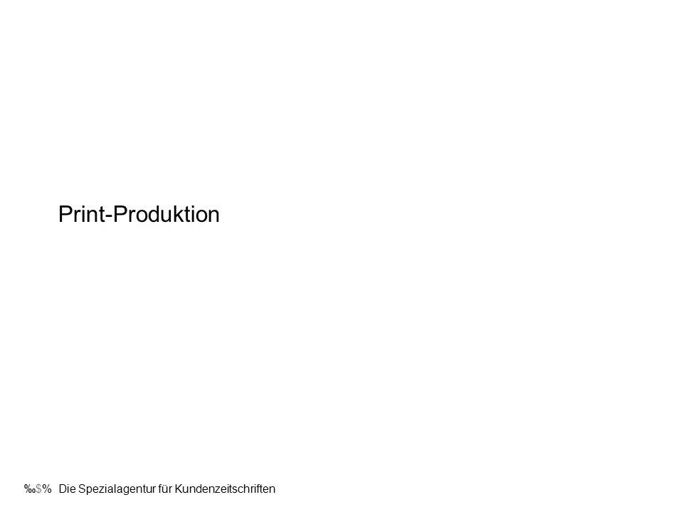 ‰$% Die Spezialagentur für Kundenzeitschriften Print-Produktion