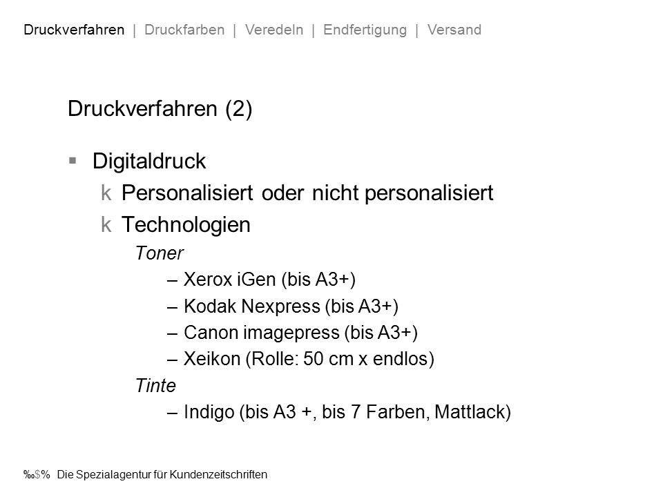 ‰$% Die Spezialagentur für Kundenzeitschriften Druckverfahren (2)  Digitaldruck  Personalisiert oder nicht personalisiert  Technologien Toner –Xero