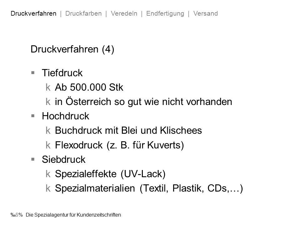 ‰$% Die Spezialagentur für Kundenzeitschriften Druckverfahren (4)  Tiefdruck  Ab 500.000 Stk  in Österreich so gut wie nicht vorhanden  Hochdruck  Buchdruck mit Blei und Klischees  Flexodruck (z.
