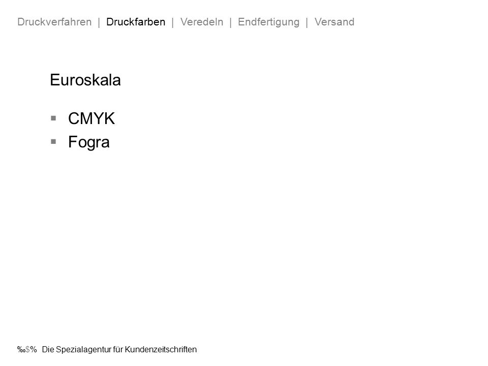 ‰$% Die Spezialagentur für Kundenzeitschriften Euroskala  CMYK  Fogra Druckverfahren | Druckfarben | Veredeln | Endfertigung | Versand