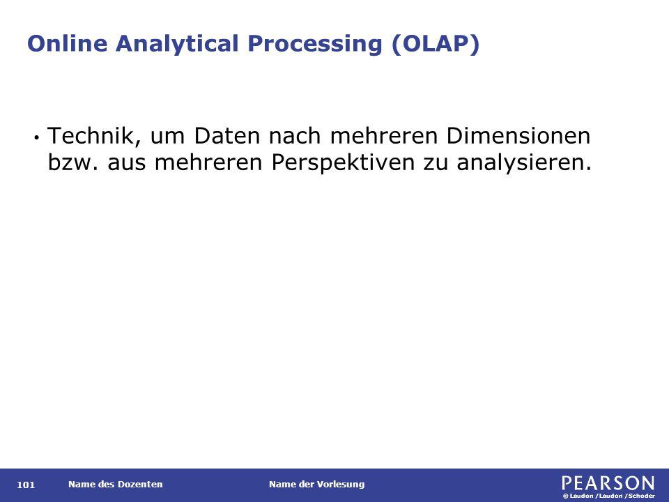 © Laudon /Laudon /Schoder Name des DozentenName der Vorlesung Online Analytical Processing (OLAP) Technik, um Daten nach mehreren Dimensionen bzw.