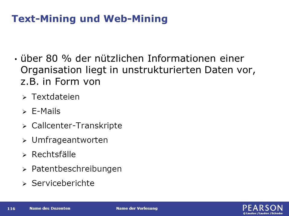 © Laudon /Laudon /Schoder Name des DozentenName der Vorlesung Text-Mining und Web-Mining über 80 % der nützlichen Informationen einer Organisation liegt in unstrukturierten Daten vor, z.B.