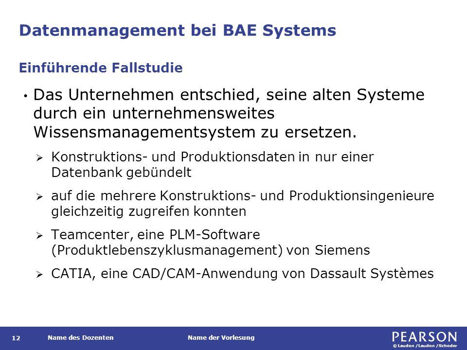 © Laudon /Laudon /Schoder Name des DozentenName der Vorlesung Datenmanagement bei BAE Systems 12 Das Unternehmen entschied, seine alten Systeme durch ein unternehmensweites Wissensmanagementsystem zu ersetzen.