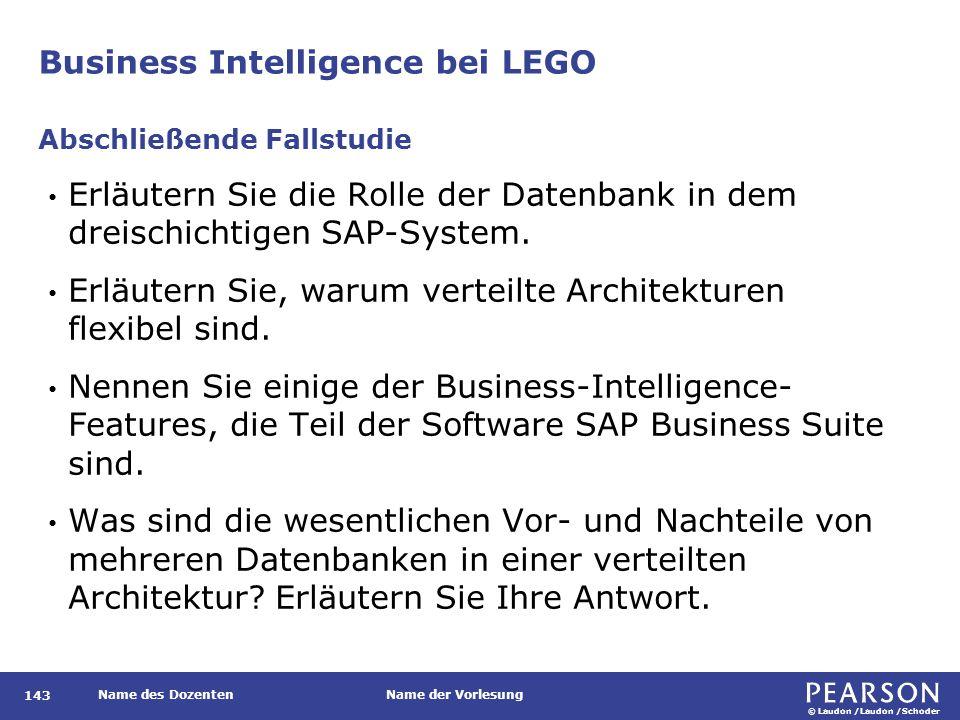 © Laudon /Laudon /Schoder Name des DozentenName der Vorlesung Business Intelligence bei LEGO 143 Erläutern Sie die Rolle der Datenbank in dem dreischichtigen SAP-System.