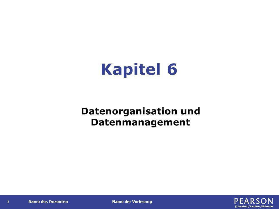 © Laudon /Laudon /Schoder Name des DozentenName der Vorlesung Kapitel 6 Datenorganisation und Datenmanagement 3