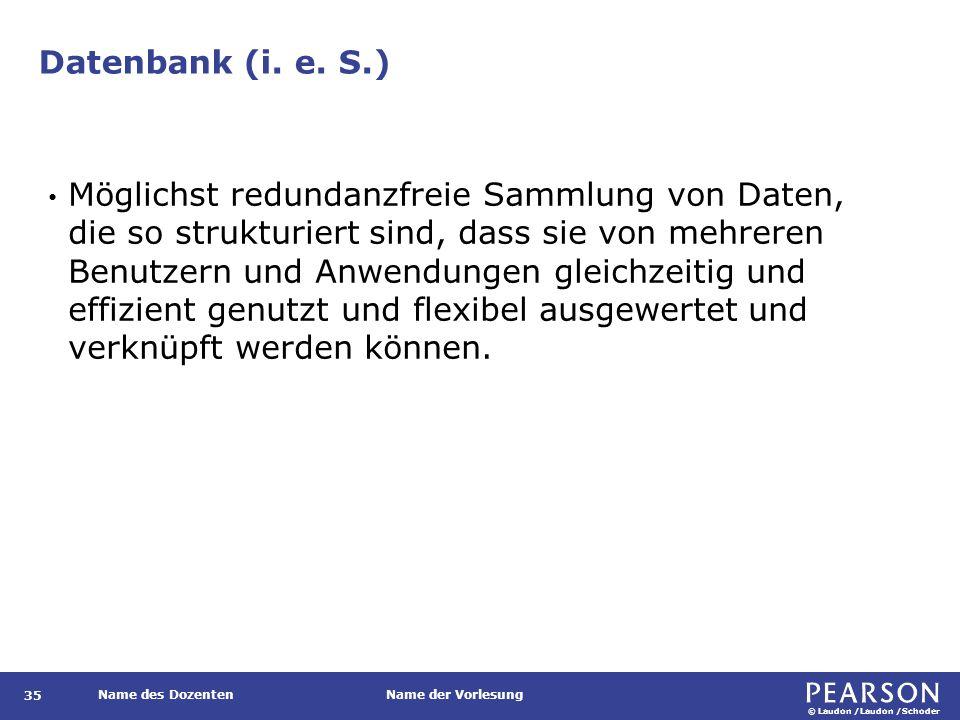 © Laudon /Laudon /Schoder Name des DozentenName der Vorlesung Datenbank (i.