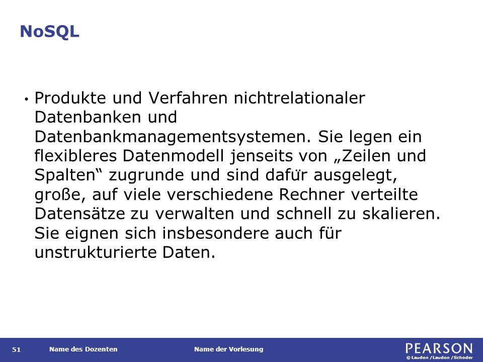 © Laudon /Laudon /Schoder Name des DozentenName der Vorlesung NoSQL 51 Produkte und Verfahren nichtrelationaler Datenbanken und Datenbankmanagementsystemen.