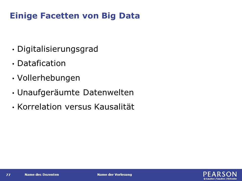 © Laudon /Laudon /Schoder Name des DozentenName der Vorlesung Einige Facetten von Big Data 77 Digitalisierungsgrad Datafication Vollerhebungen Unaufgeräumte Datenwelten Korrelation versus Kausalität