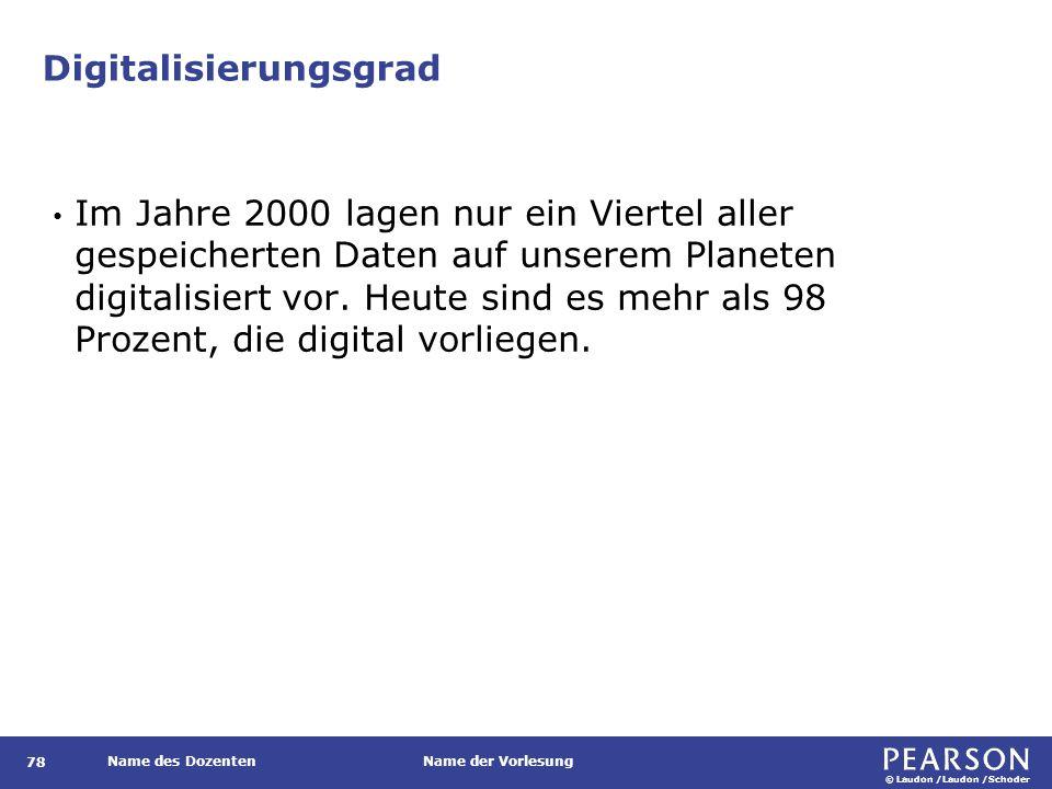 © Laudon /Laudon /Schoder Name des DozentenName der Vorlesung Digitalisierungsgrad 78 Im Jahre 2000 lagen nur ein Viertel aller gespeicherten Daten auf unserem Planeten digitalisiert vor.