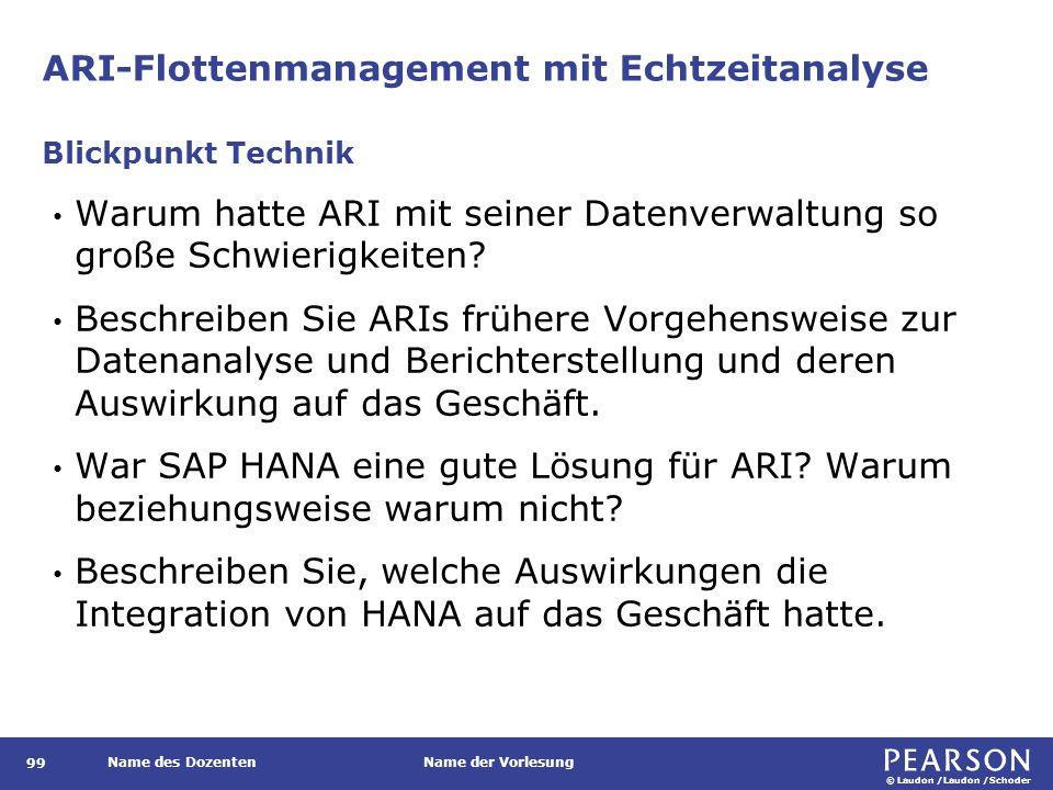 © Laudon /Laudon /Schoder Name des DozentenName der Vorlesung ARI-Flottenmanagement mit Echtzeitanalyse 99 Warum hatte ARI mit seiner Datenverwaltung so große Schwierigkeiten.