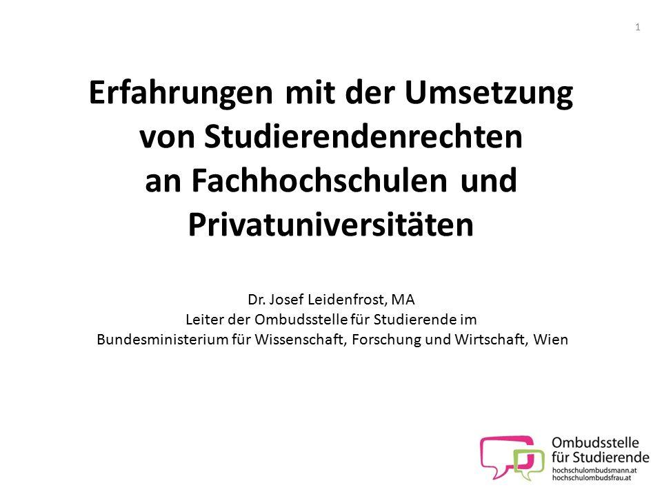 Erfahrungen mit der Umsetzung von Studierendenrechten an Fachhochschulen und Privatuniversitäten Dr. Josef Leidenfrost, MA Leiter der Ombudsstelle für