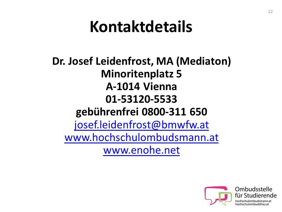 Kontaktdetails Dr. Josef Leidenfrost, MA (Mediaton) Minoritenplatz 5 A-1014 Vienna 01-53120-5533 gebührenfrei 0800-311 650 josef.leidenfrost@bmwfw.at