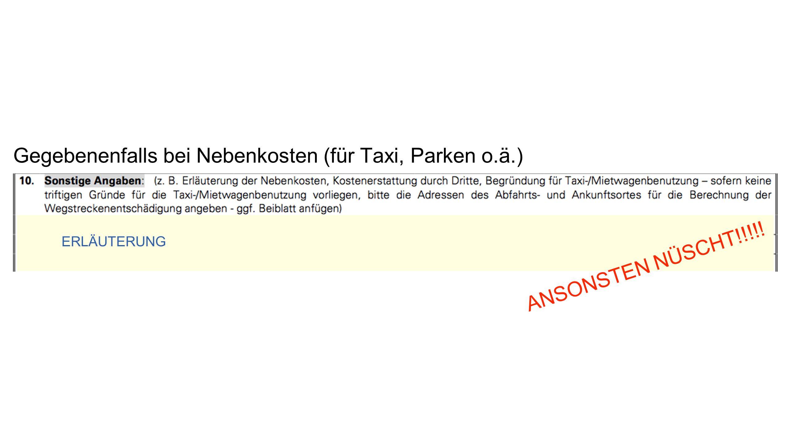 Gegebenenfalls bei Nebenkosten (für Taxi, Parken o.ä.) ERLÄUTERUNG ANSONSTEN NÜSCHT!!!!!