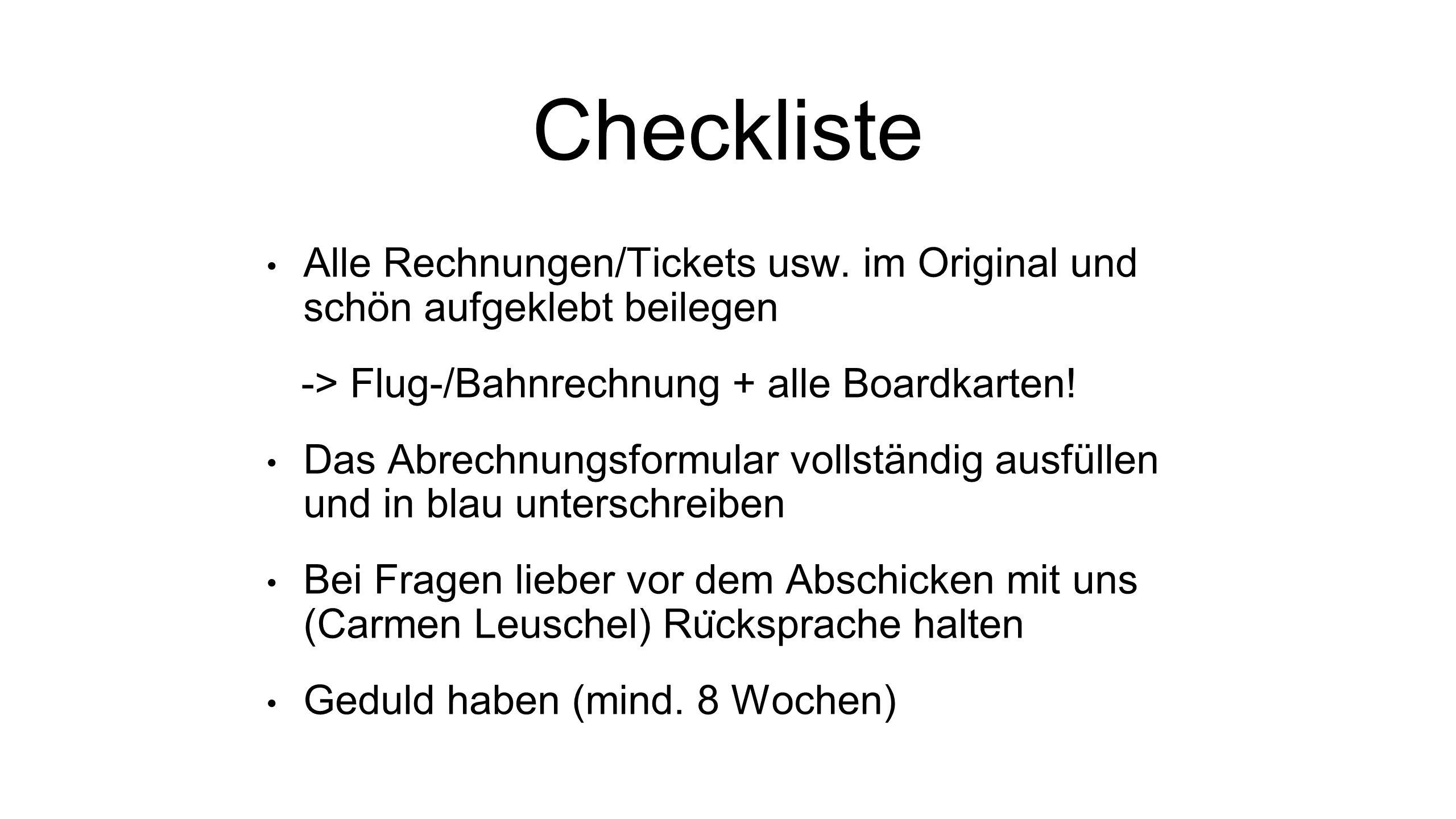 Checkliste Alle Rechnungen/Tickets usw. im Original und schön aufgeklebt beilegen -> Flug-/Bahnrechnung + alle Boardkarten! Das Abrechnungsformular vo