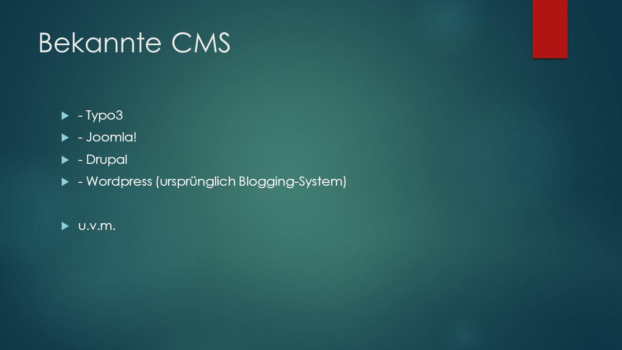 Bekannte CMS  - Typo3  - Joomla!  - Drupal  - Wordpress (ursprünglich Blogging-System)  u.v.m.