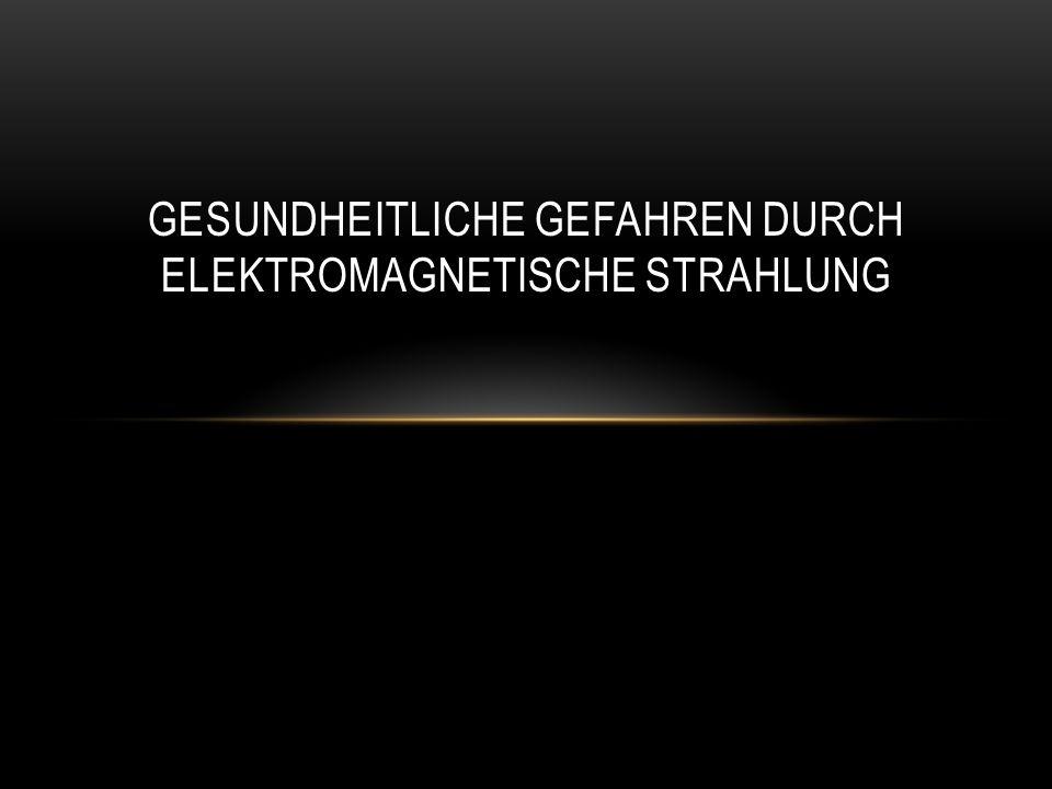 GESUNDHEITLICHE GEFAHREN DURCH ELEKTROMAGNETISCHE STRAHLUNG