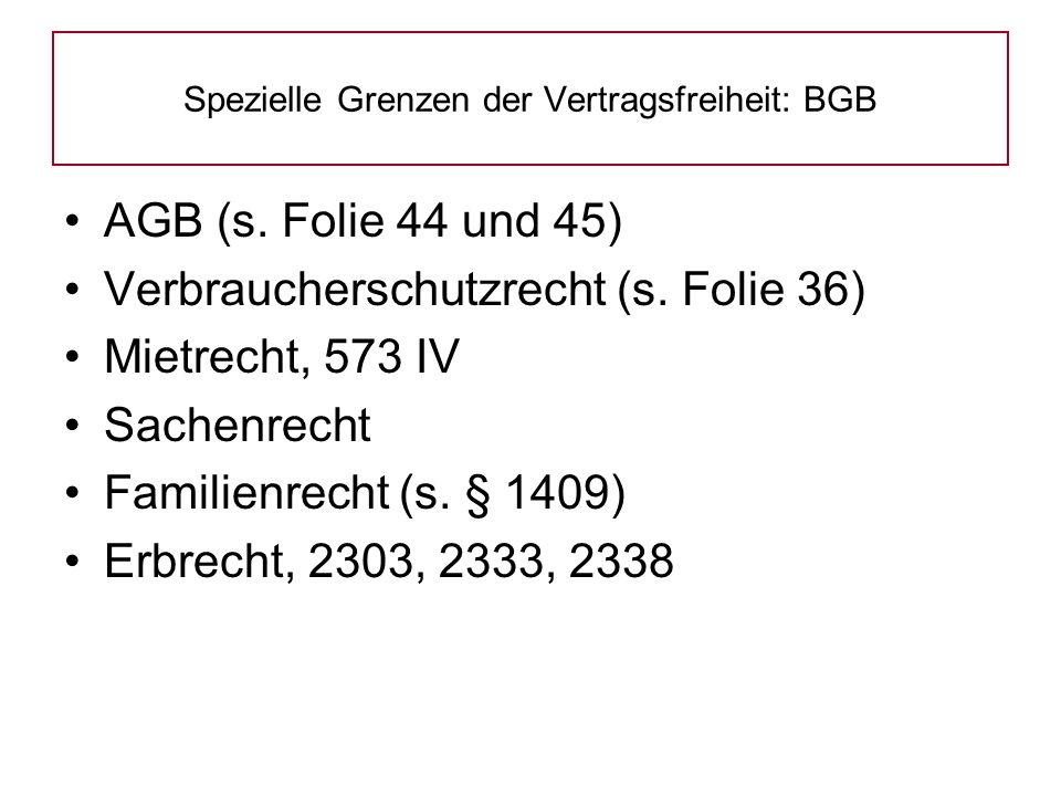 AGB (s. Folie 44 und 45) Verbraucherschutzrecht (s. Folie 36) Mietrecht, 573 IV Sachenrecht Familienrecht (s. § 1409) Erbrecht, 2303, 2333, 2338 Spezi