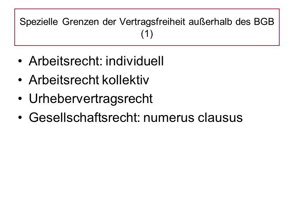 Arbeitsrecht: individuell Arbeitsrecht kollektiv Urhebervertragsrecht Gesellschaftsrecht: numerus clausus Spezielle Grenzen der Vertragsfreiheit außerhalb des BGB (1)