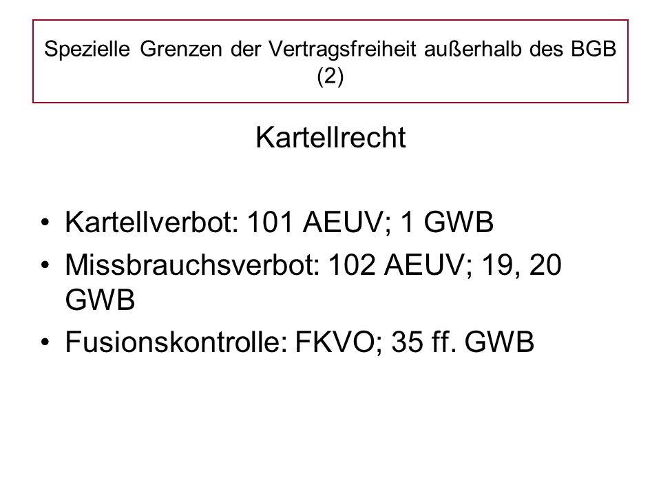Kartellrecht Kartellverbot: 101 AEUV; 1 GWB Missbrauchsverbot: 102 AEUV; 19, 20 GWB Fusionskontrolle: FKVO; 35 ff.