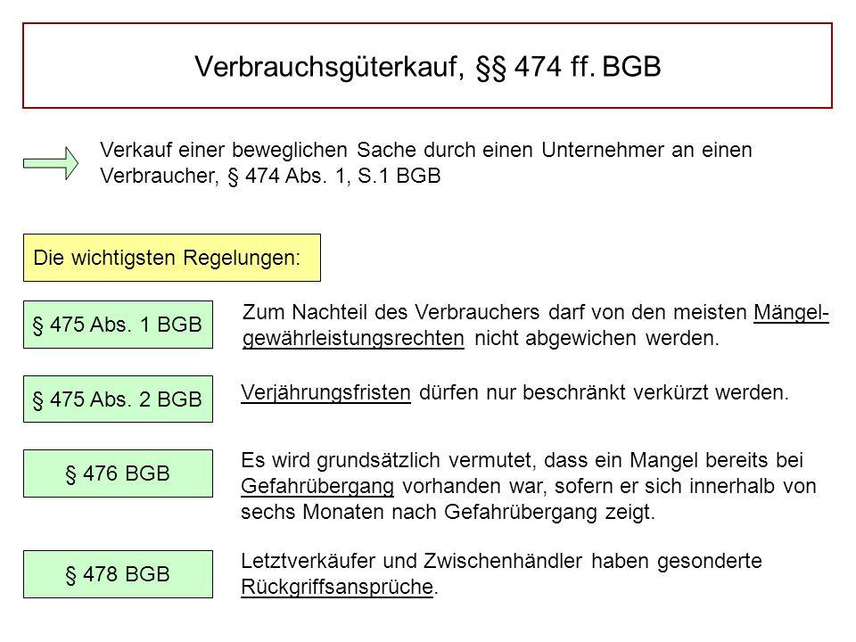 Verbrauchsgüterkauf, §§ 474 ff. BGB Verkauf einer beweglichen Sache durch einen Unternehmer an einen Verbraucher, § 474 Abs. 1, S.1 BGB Die wichtigste