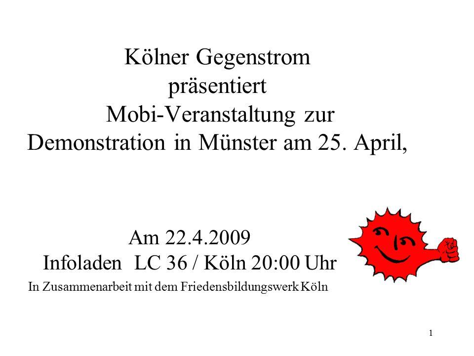 1 Kölner Gegenstrom präsentiert Mobi-Veranstaltung zur Demonstration in Münster am 25. April, Am 22.4.2009 Infoladen LC 36 / Köln 20:00 Uhr In Zusamme