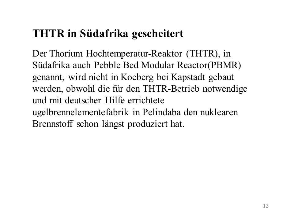 12 THTR in Südafrika gescheitert Der Thorium Hochtemperatur-Reaktor (THTR), in Südafrika auch Pebble Bed Modular Reactor(PBMR) genannt, wird nicht in