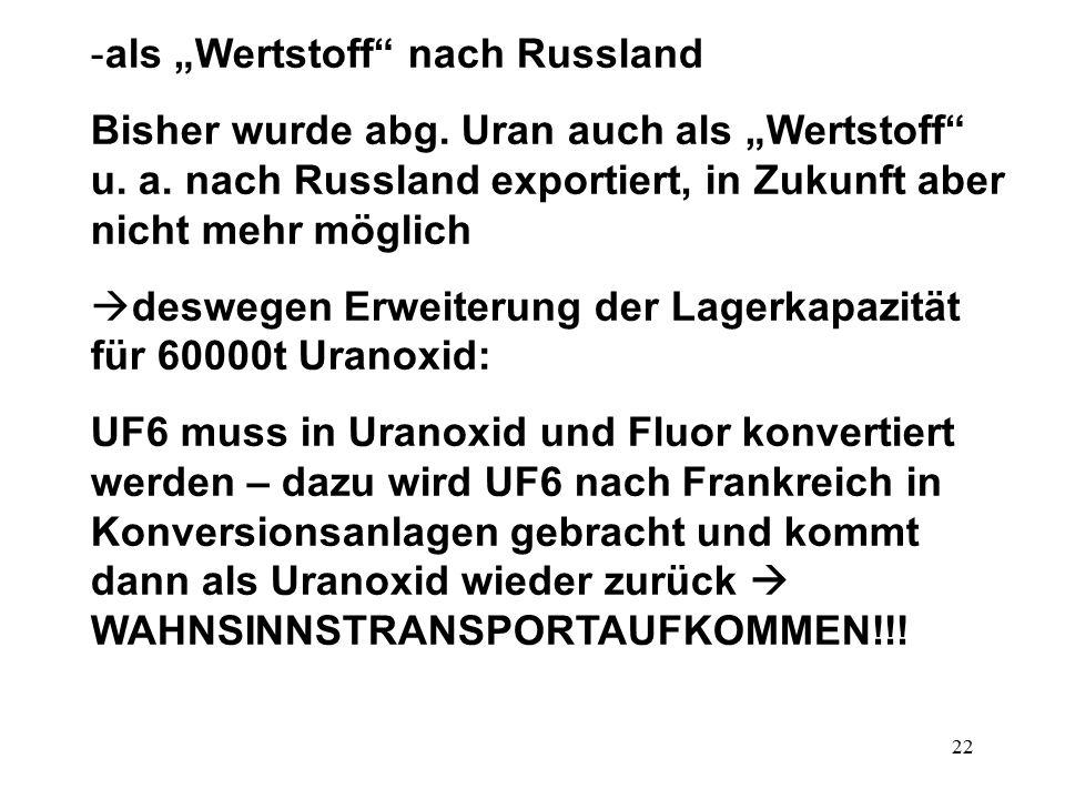 """22 -als """"Wertstoff"""" nach Russland Bisher wurde abg. Uran auch als """"Wertstoff"""" u. a. nach Russland exportiert, in Zukunft aber nicht mehr möglich  des"""