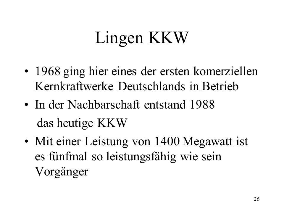 26 Lingen KKW 1968 ging hier eines der ersten komerziellen Kernkraftwerke Deutschlands in Betrieb In der Nachbarschaft entstand 1988 das heutige KKW M