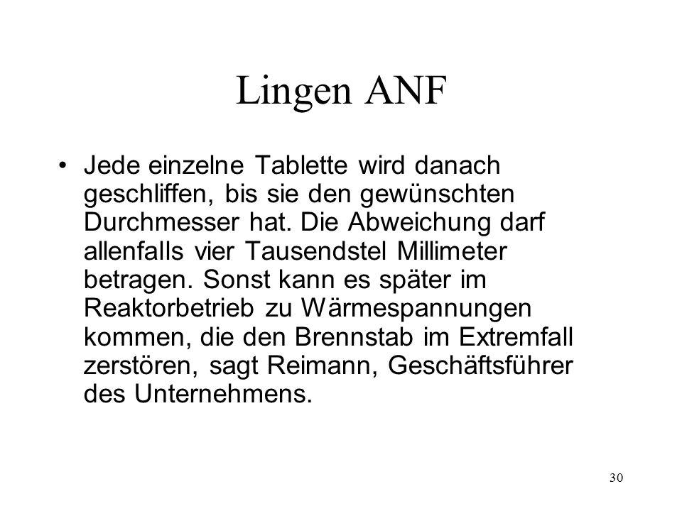 30 Lingen ANF Jede einzelne Tablette wird danach geschliffen, bis sie den gewünschten Durchmesser hat. Die Abweichung darf allenfalls vier Tausendstel
