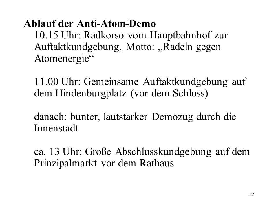 """42 Ablauf der Anti-Atom-Demo 10.15 Uhr: Radkorso vom Hauptbahnhof zur Auftaktkundgebung, Motto: """"Radeln gegen Atomenergie"""" 11.00 Uhr: Gemeinsame Aufta"""