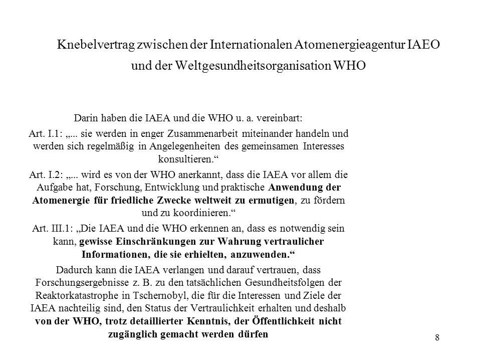 8 Knebelvertrag zwischen der Internationalen Atomenergieagentur IAEO und der Weltgesundheitsorganisation WHO Darin haben die IAEA und die WHO u. a. ve