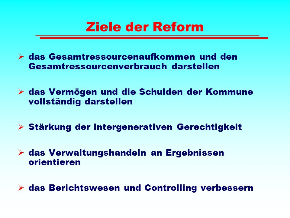 Ziele der Reform  das Gesamtressourcenaufkommen und den Gesamtressourcenverbrauch darstellen  das Vermögen und die Schulden der Kommune vollständig