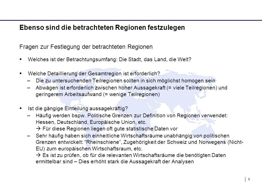 8 Ebenso sind die betrachteten Regionen festzulegen Fragen zur Festlegung der betrachteten Regionen  Welches ist der Betrachtungsumfang: Die Stadt, d