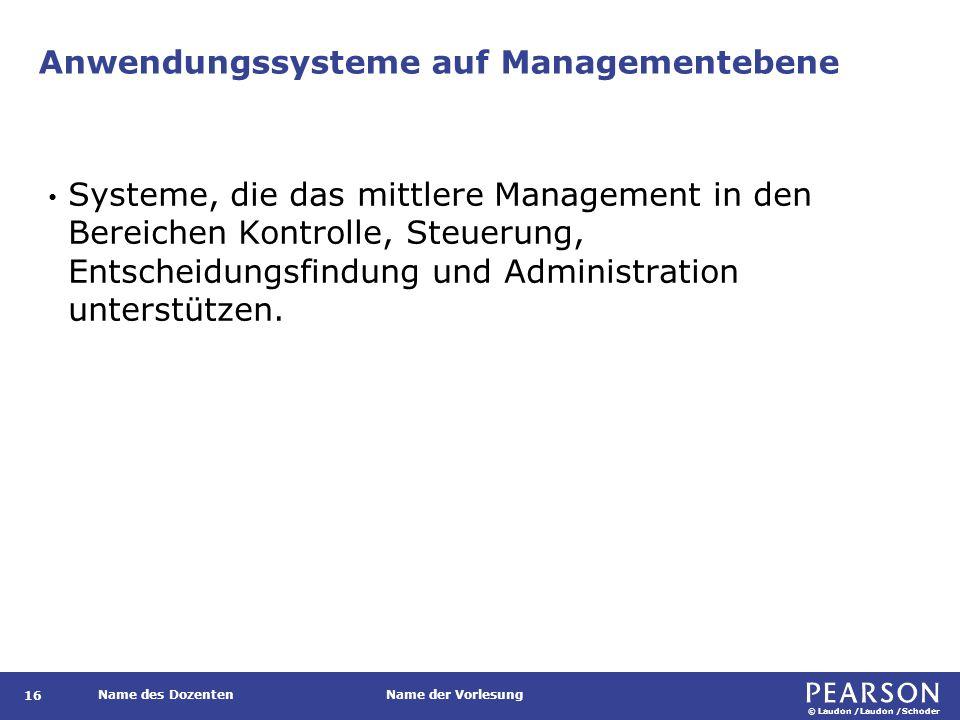© Laudon /Laudon /Schoder Name des DozentenName der Vorlesung Anwendungssysteme auf Managementebene 16 Systeme, die das mittlere Management in den Ber
