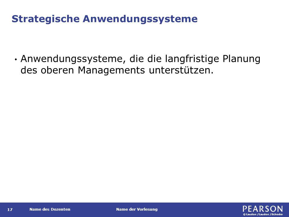© Laudon /Laudon /Schoder Name des DozentenName der Vorlesung Strategische Anwendungssysteme 17 Anwendungssysteme, die die langfristige Planung des ob