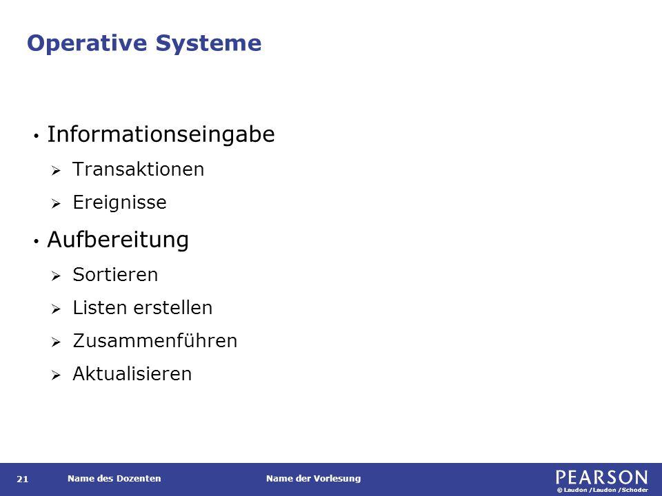 © Laudon /Laudon /Schoder Name des DozentenName der Vorlesung Operative Systeme 21 Informationseingabe  Transaktionen  Ereignisse Aufbereitung  Sor