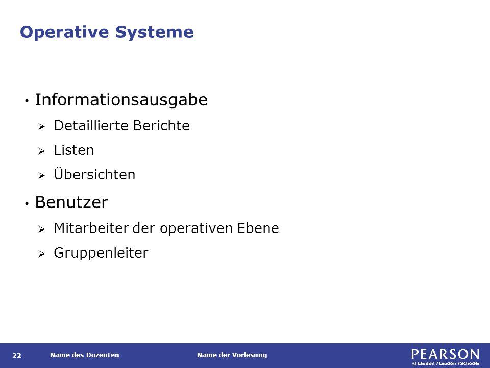 © Laudon /Laudon /Schoder Name des DozentenName der Vorlesung Operative Systeme 22 Informationsausgabe  Detaillierte Berichte  Listen  Übersichten