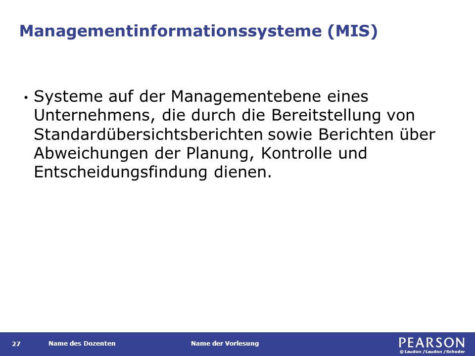 © Laudon /Laudon /Schoder Name des DozentenName der Vorlesung Managementinformationssysteme (MIS) 27 Systeme auf der Managementebene eines Unternehmen