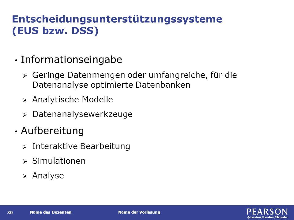 © Laudon /Laudon /Schoder Name des DozentenName der Vorlesung Entscheidungsunterstützungssysteme (EUS bzw. DSS) 30 Informationseingabe  Geringe Daten