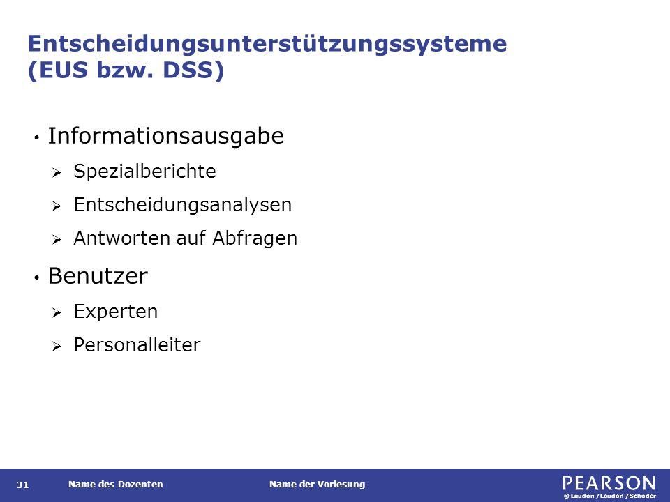 © Laudon /Laudon /Schoder Name des DozentenName der Vorlesung Entscheidungsunterstützungssysteme (EUS bzw. DSS) 31 Informationsausgabe  Spezialberich