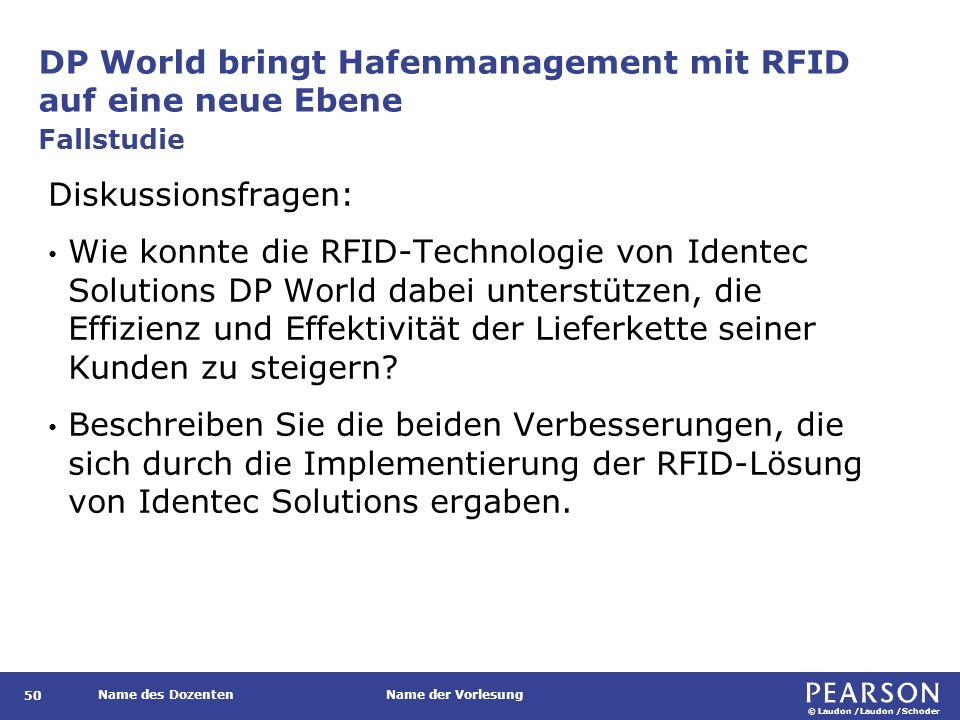 © Laudon /Laudon /Schoder Name des DozentenName der Vorlesung DP World bringt Hafenmanagement mit RFID auf eine neue Ebene 50 Diskussionsfragen: Wie k